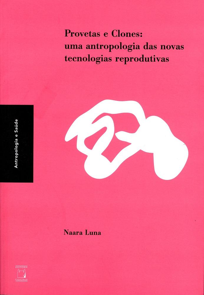 Provetas e Clones: uma antropologia das novas tecnologias reprodutivas  - Livraria Virtual da Editora Fiocruz
