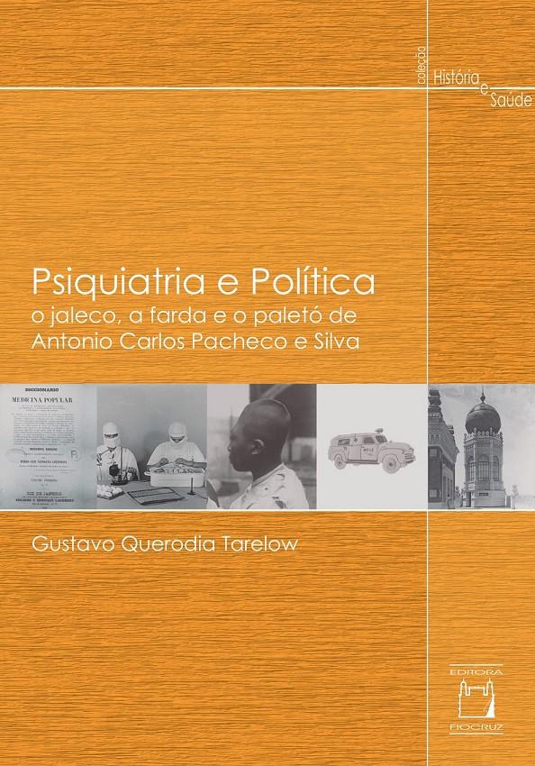 Psiquiatria e Política: o jaleco, a farda e o paletó de Antonio Carlos Pacheco e Silva  - Livraria Virtual da Editora Fiocruz