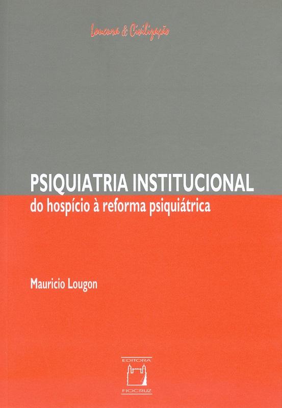 Psiquiatria Institucional: do hospício à reforma psiquiátrica  - Livraria Virtual da Editora Fiocruz