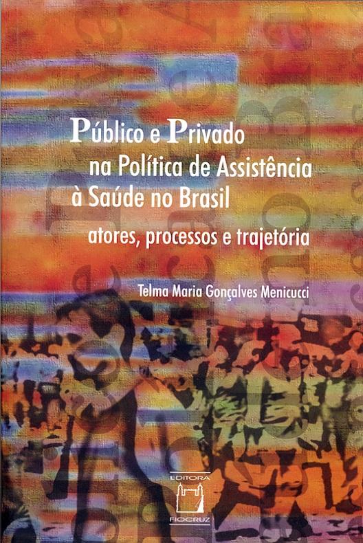 Público e Privado na Política de Assistência à Saúde no Brasil: atores, processos e trajetórias  - Livraria Virtual da Editora Fiocruz