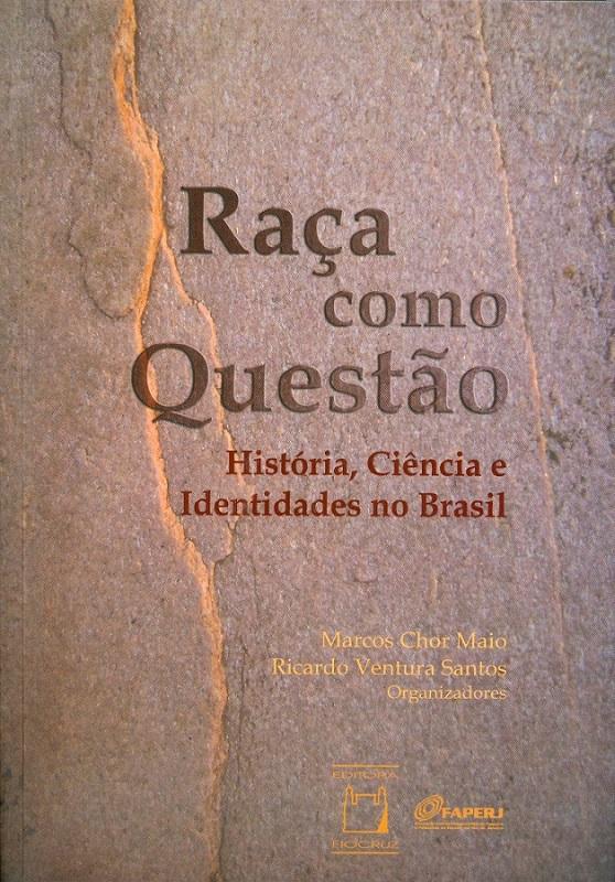 Raça Como Questão: história, ciência e identidades no Brasil  - Livraria Virtual da Editora Fiocruz