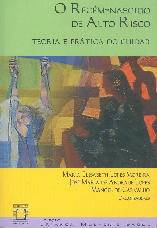 Recém-Nascido de Alto Risco: teoria e prática do cuidar, O  - Livraria Virtual da Editora Fiocruz