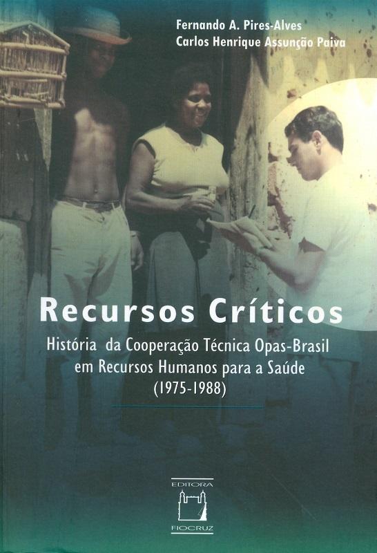 Recursos Críticos: história da cooperação técnica Opas-Brasil em recursos humanos para a saúde (1975-1988)  - Livraria Virtual da Editora Fiocruz