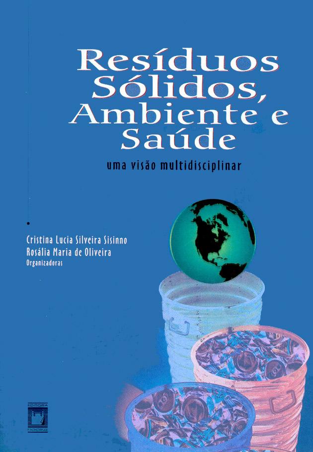 Resíduos Sólidos, Ambiente e Saúde: uma visão multidisciplinar  - Livraria Virtual da Editora Fiocruz