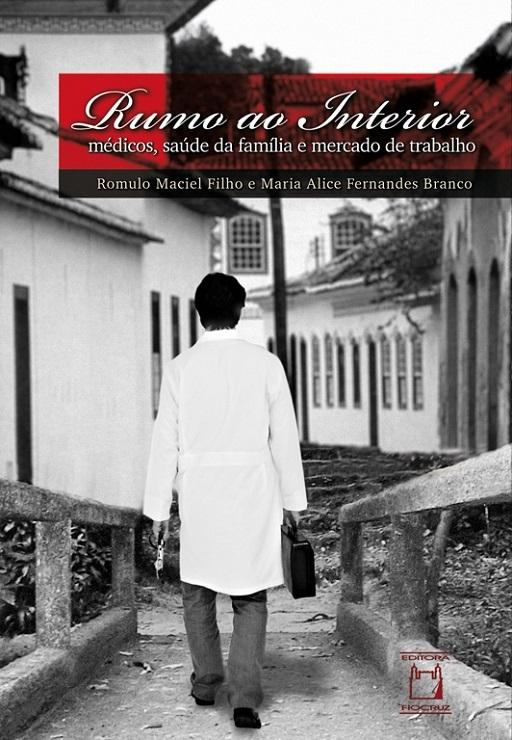 Rumo ao Interior: médicos, saúde da família e mercado de trabalho  - Livraria Virtual da Editora Fiocruz