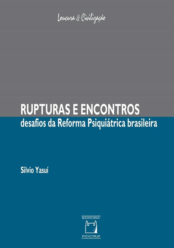 Rupturas e Encontros: desafios da Reforma Psiquiátrica brasileira  - Livraria Virtual da Editora Fiocruz