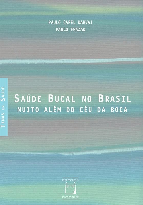 Saúde Bucal no Brasil: muito além do céu da boca  - Livraria Virtual da Editora Fiocruz
