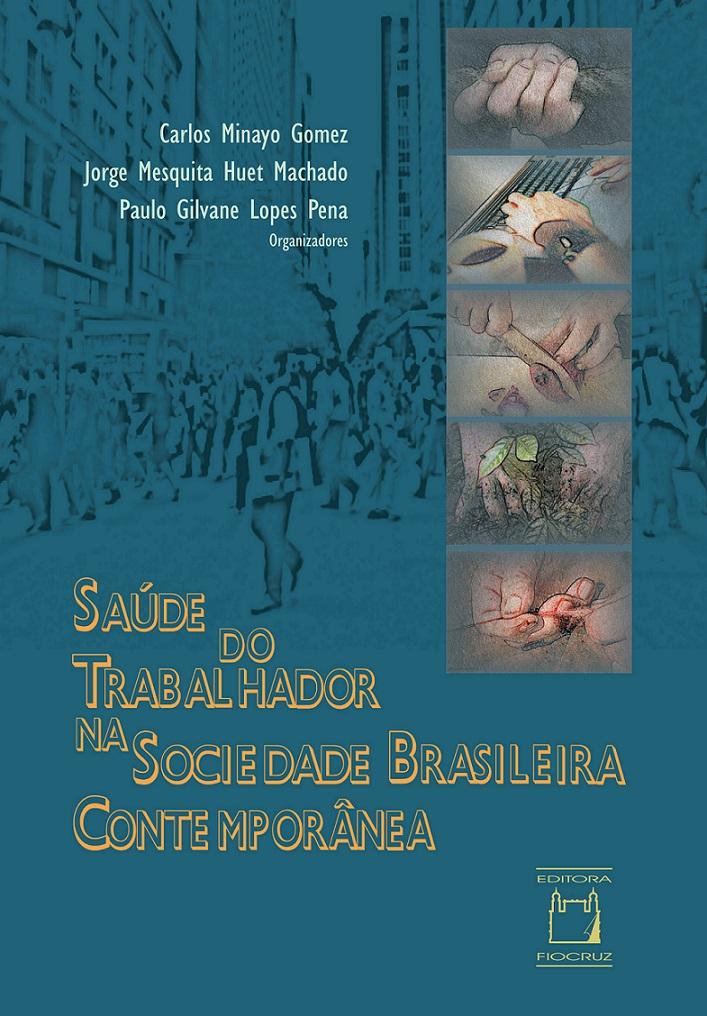 Saúde do Trabalhador na Sociedade Brasileira Contemporânea  - Livraria Virtual da Editora Fiocruz