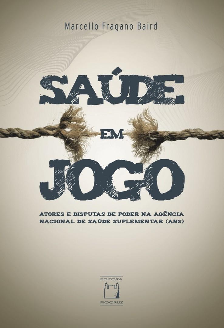Saúde em Jogo: atores e disputas de poder na Agência Nacional de Saúde Suplementar (ANS)  - Livraria Virtual da Editora Fiocruz