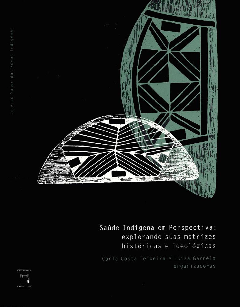 Saúde Indígena em Perspectiva: explorando suas matrizes históricas e ideológicas  - Livraria Virtual da Editora Fiocruz