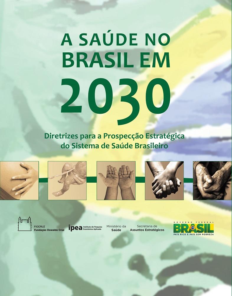 Saúde no Brasil em 2030: diretrizes para a prospecção estratégica do sistema de saúde brasileiro, A  - Livraria Virtual da Editora Fiocruz