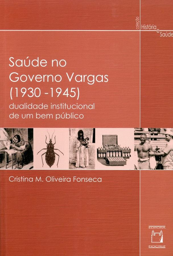 Saúde no Governo Vargas (1930-1945): dualidade institucional de um bem público  - Livraria Virtual da Editora Fiocruz