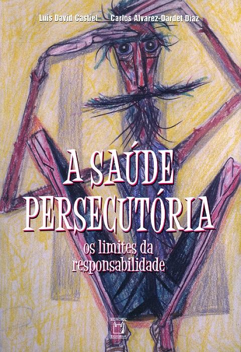 Saúde Persecutória: os limites da responsabilidade, A  - Livraria Virtual da Editora Fiocruz