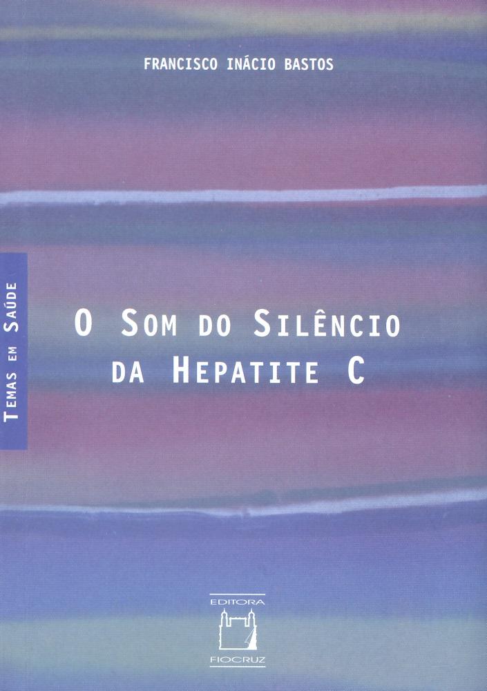 Som do Silêncio da Hepatite C, O  - Livraria Virtual da Editora Fiocruz