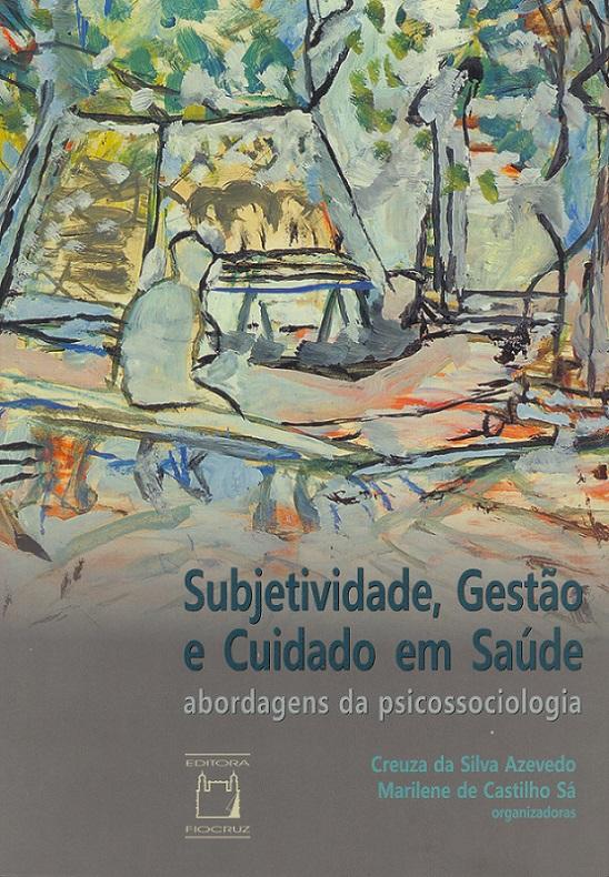 Subjetividade, Gestão e Cuidado em Saúde: abordagens da psicossociologia  - Livraria Virtual da Editora Fiocruz