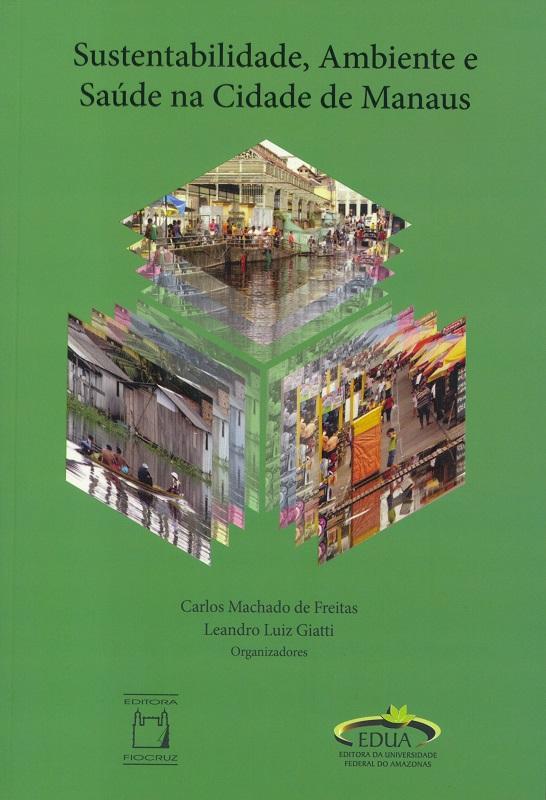 Sustentabilidade, Ambiente e Saúde na Cidade de Manaus  - Livraria Virtual da Editora Fiocruz