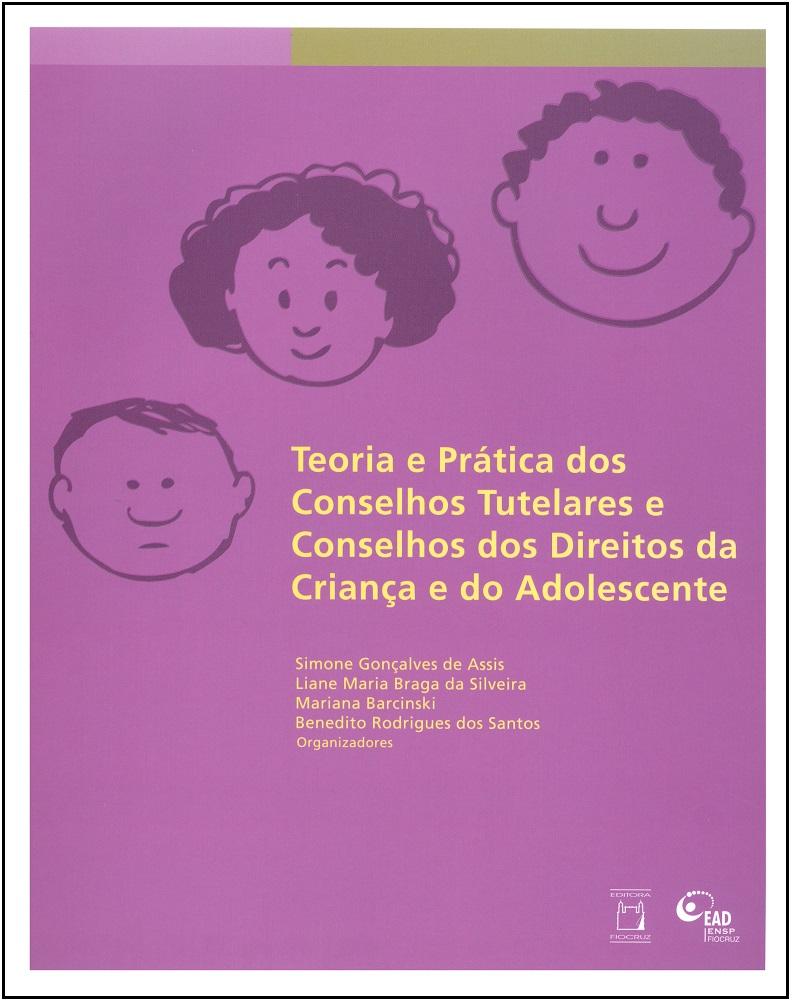 Teoria e Prática dos Conselhos Tutelares e Conselhos dos Direitos da Criança e do Adolescente  - Livraria Virtual da Editora Fiocruz