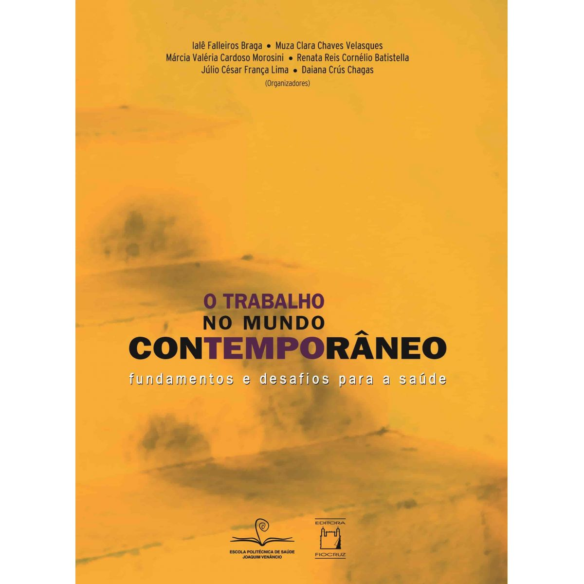 Trabalho no Mundo Contemporâneo: fundamentos e desafios para a saúde, O  - Livraria Virtual da Editora Fiocruz