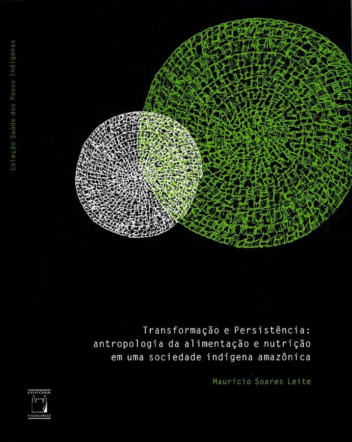 Transformação e Persistência: antropologia da alimentação e nutrição em uma sociedade indígena amazônica  - Livraria Virtual da Editora Fiocruz
