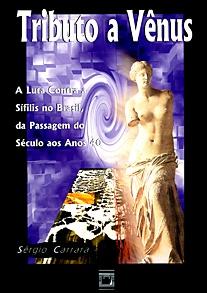 Tributo a Vênus: a luta contra a sífilis no Brasil, da passagem do século aos anos 40  - Livraria Virtual da Editora Fiocruz