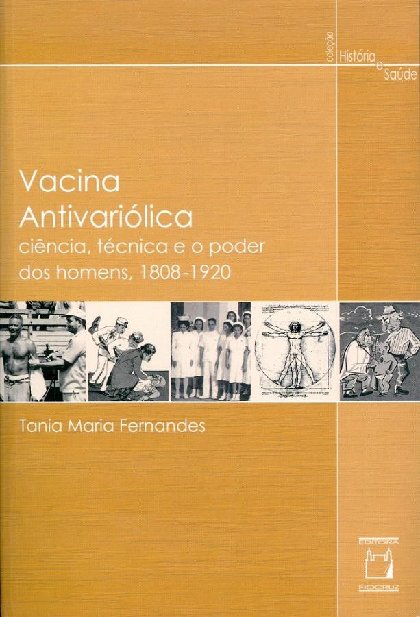 Vacina Antivariólica: ciência, técnica e o poder dos homens, 1808-1920  - Livraria Virtual da Editora Fiocruz