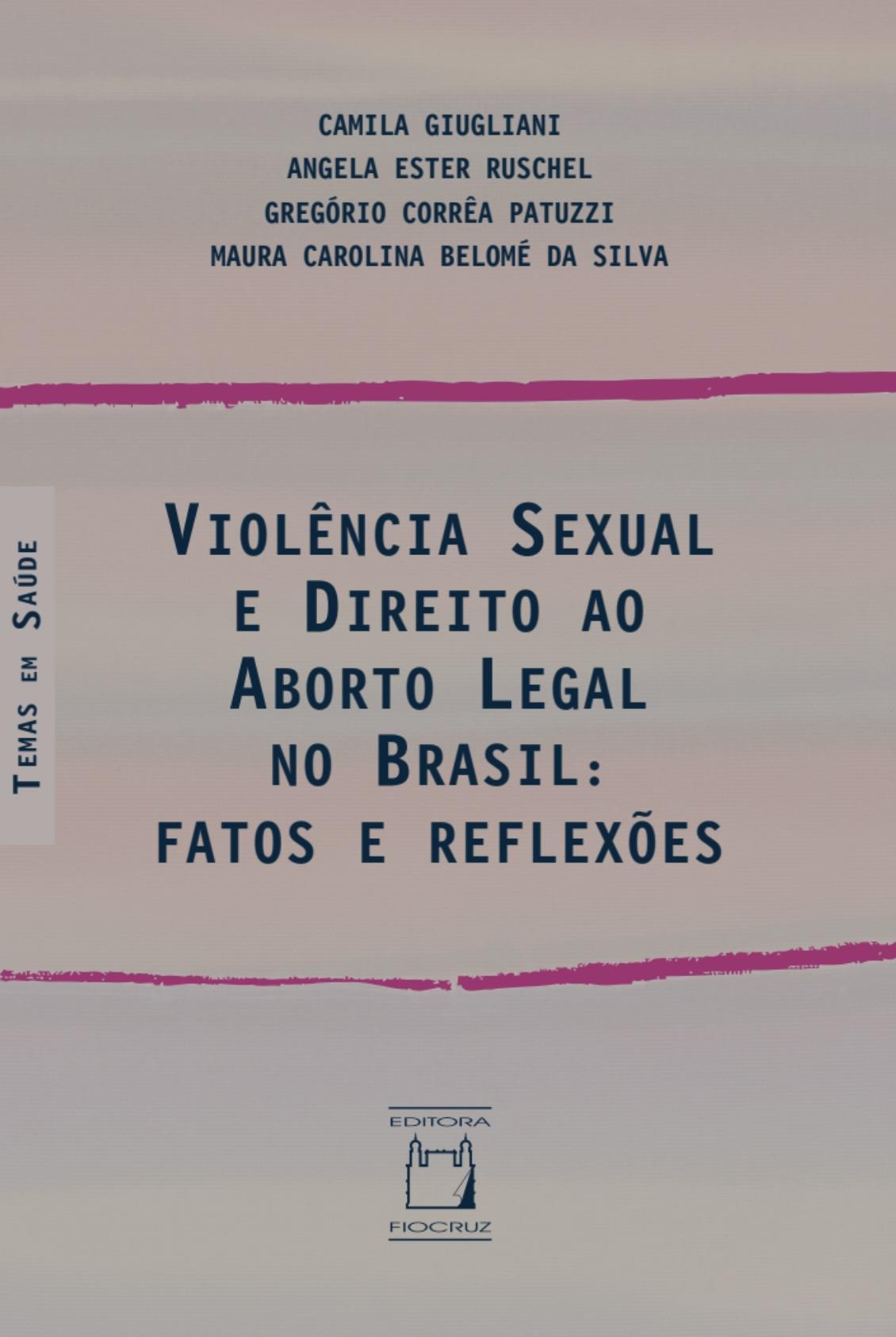 Violência Sexual e Direito ao Aborto Legal no Brasil: fatos e reflexões  - Livraria Virtual da Editora Fiocruz