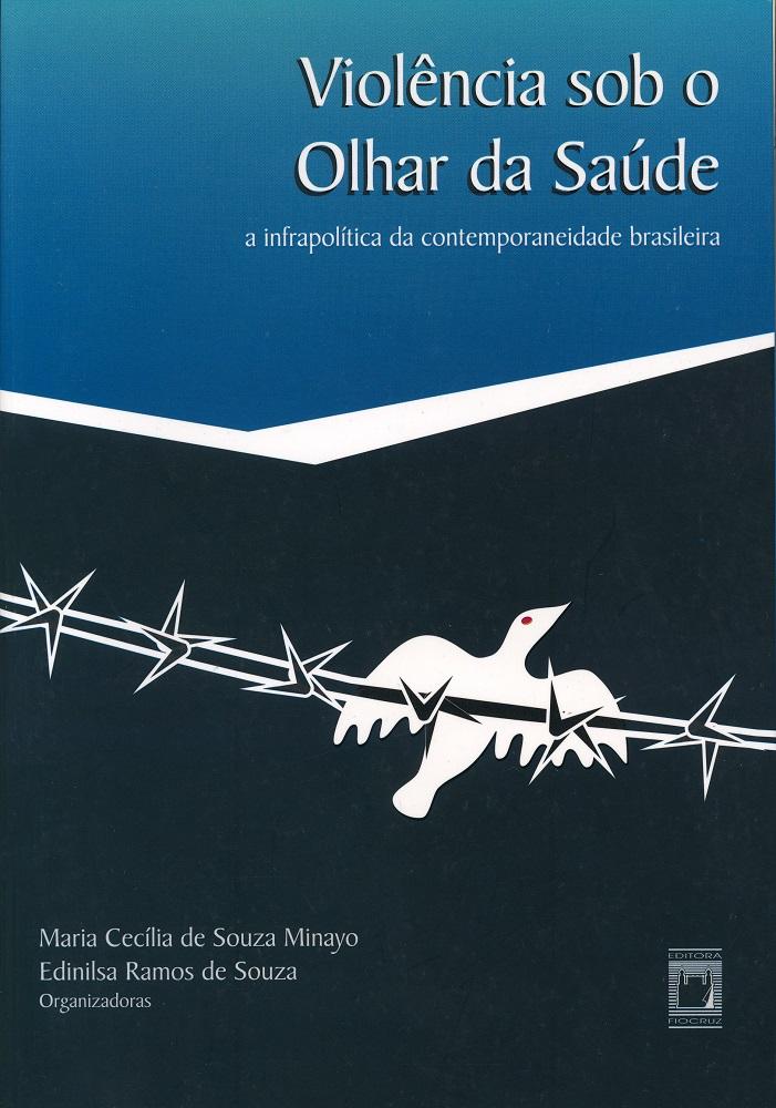 Violência sob o Olhar da Saúde: a infrapolítica da contemporaneidade brasileira  - Livraria Virtual da Editora Fiocruz