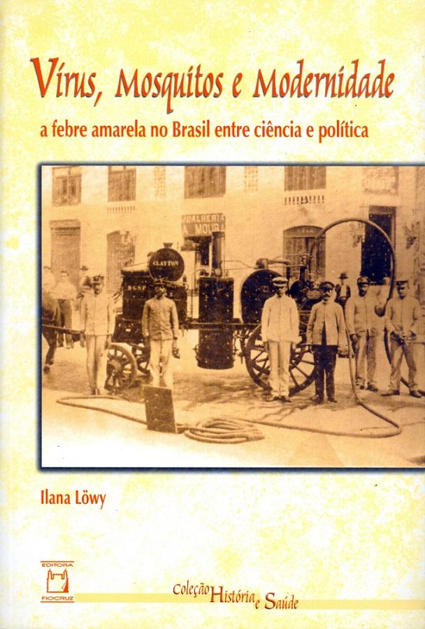 Vírus, Mosquitos e Modernidade: a febre amarela no Brasil entre ciência e política  - Livraria Virtual da Editora Fiocruz