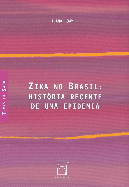 Zika no Brasil: história recente de uma epidemia  - Livraria Virtual da Editora Fiocruz