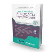 Manual Prático da Advocacia Previdenciária 6 Edição 2015 – Doutrina, Prática, Legislação