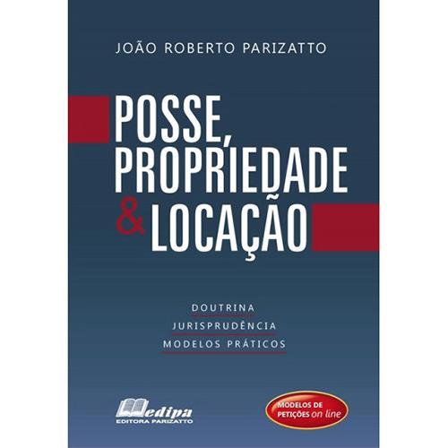 Posse, Propriedade & Locação: Doutrina, Jurisprudência, Modelos Práticos  - Jurídica On Line