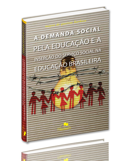 Demanda Social pela Educação e a Inserção do Serviço Social na Educação Brasileira, A  - Editora Papel Social