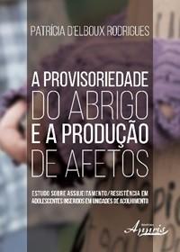 Provisoriedade do Abrigo e a Produção de Afetos  - Editora Papel Social