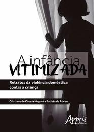 Infância Vitimizada Retratos da Violência Doméstica Contra a Criança  - Editora Papel Social