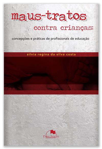 Maus-Tratos Contra Crianças: Concepções e Práticas de Profissionais de Educação  - Editora Papel Social
