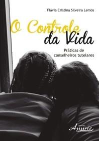 Controle da Vida Práticas de Conselheiros Tutelares  - Editora Papel Social