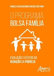 Bolsa Família Evolução e Efeitos na Redução da Pobreza  - Editora Papel Social