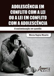 Adolescência em Conflito com a Lei ou a Lei em Conflito com a Adolescência  - Editora Papel Social