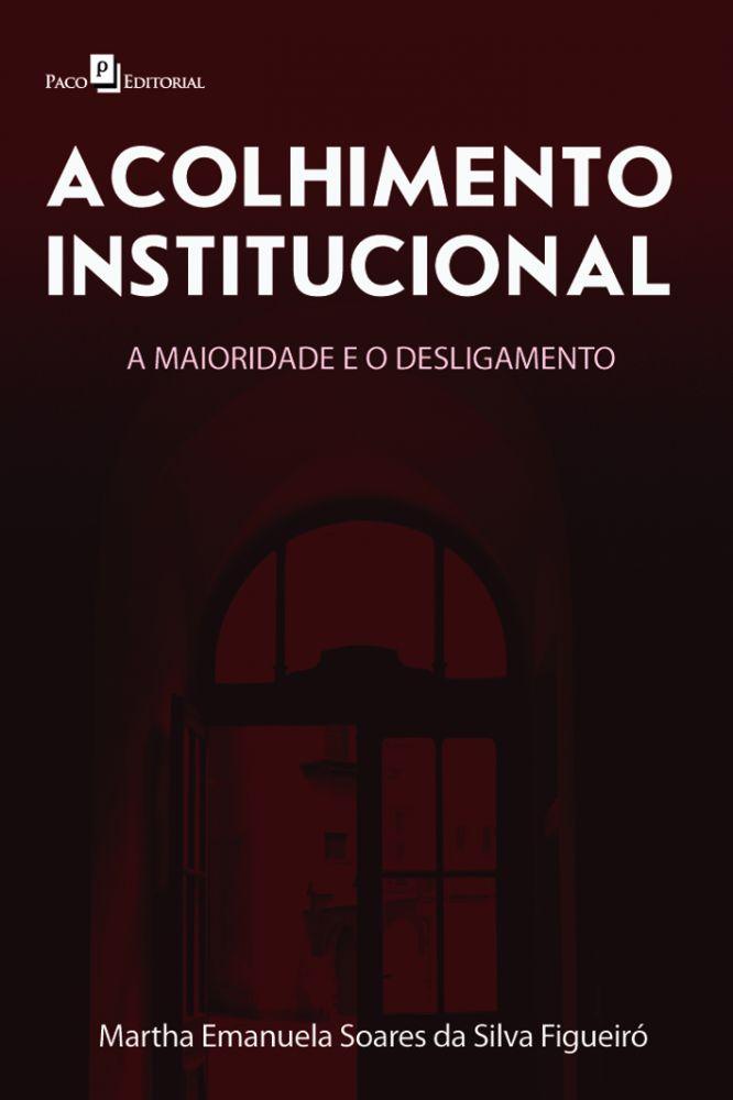 Acolhimento Institucional A Maioridade e o Desligamento  - Editora Papel Social