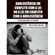 Adolescencia em conflito com a lei ou a lei em conflito com a adolescencia