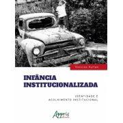 Infância institucionalizada identidade e acolhimento institucional
