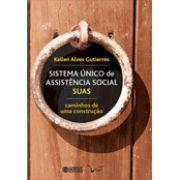 Sistema Unico de Assistencia Social SUAS: Caminhos de uma construção