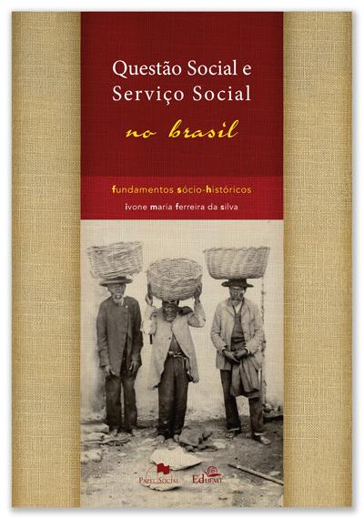 Questão Social e Serviço Social no Brasil: Fundamentos Sócio Históricos  - Editora Papel Social