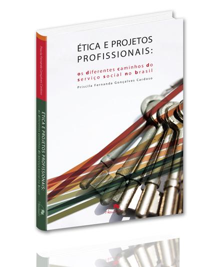 Ética e Projetos Profissionais: os Diferentes Caminhos do Serviço Social no Brasil  - Editora Papel Social