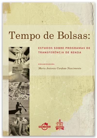 Tempo de Bolsas: Estudos Sobre Programas de Transferência de Renda  - Editora Papel Social
