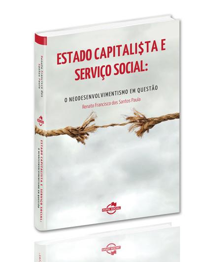 Estado Capitalista e Serviço Social: O Neodesenvolvimentismo em Questão  - Editora Papel Social