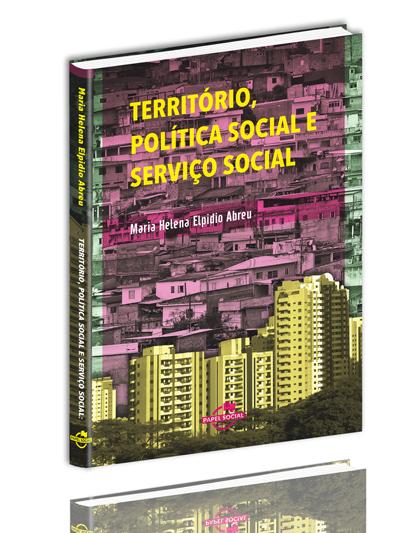 Território, Política Social e Serviço Social: caminhos e armadilhas no contexto do social-liberalismo  - Editora Papel Social