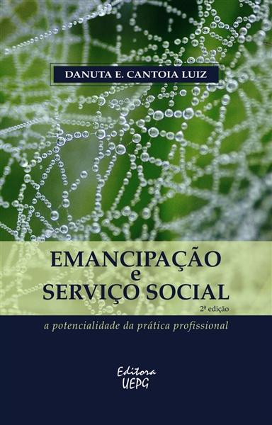 Emancipação e Serviço Social: a potencialidade da prática profissional  - Editora Papel Social