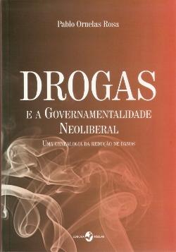 Drogas e a Governamentalidade Neoliberal: uma genealogia da redução de danos  - Editora Papel Social