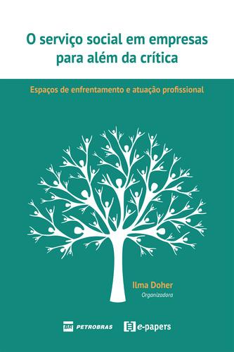 O Serviço Social em Empresas para além da Crítica: espaços de enfrentamento e atuação profissional  - Editora Papel Social